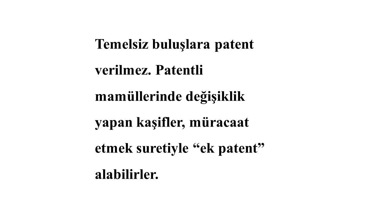 """Temelsiz buluşlara patent verilmez. Patentli mamüllerinde değişiklik yapan kaşifler, müracaat etmek suretiyle """"ek patent"""" alabilirler."""