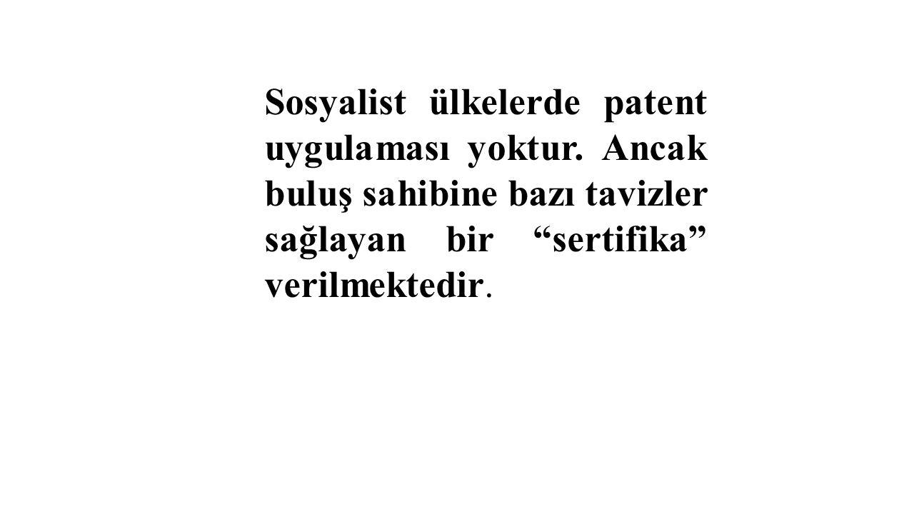 """Sosyalist ülkelerde patent uygulaması yoktur. Ancak buluş sahibine bazı tavizler sağlayan bir """"sertifika"""" verilmektedir."""