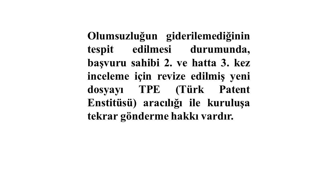 Olumsuzluğun giderilemediğinin tespit edilmesi durumunda, başvuru sahibi 2. ve hatta 3. kez inceleme için revize edilmiş yeni dosyayı TPE (Türk Patent