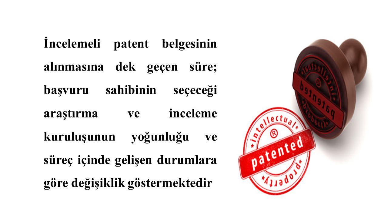 İncelemeli patent belgesinin alınmasına dek geçen süre; başvuru sahibinin seçeceği araştırma ve inceleme kuruluşunun yoğunluğu ve süreç içinde gelişen