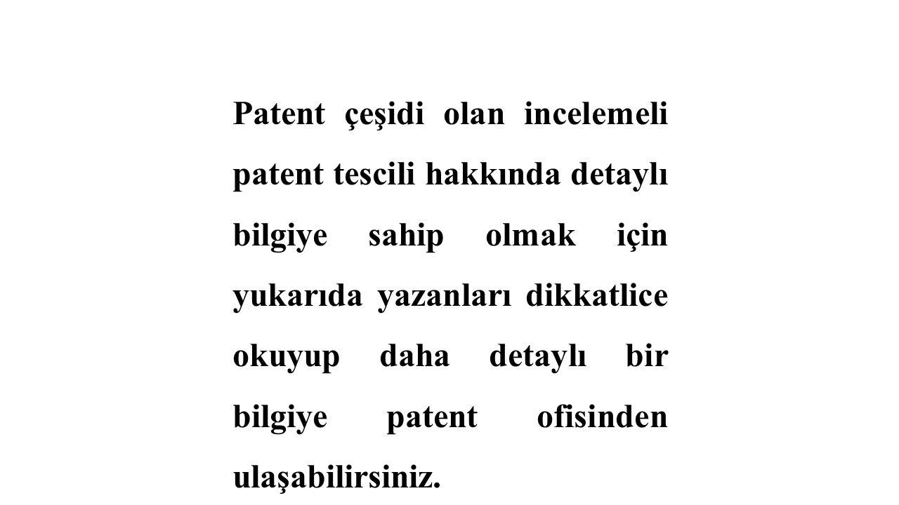 Patent çeşidi olan incelemeli patent tescili hakkında detaylı bilgiye sahip olmak için yukarıda yazanları dikkatlice okuyup daha detaylı bir bilgiye p
