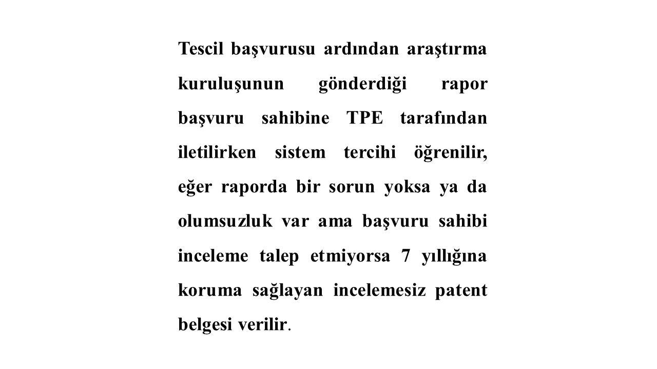 Tescil başvurusu ardından araştırma kuruluşunun gönderdiği rapor başvuru sahibine TPE tarafından iletilirken sistem tercihi öğrenilir, eğer raporda bi