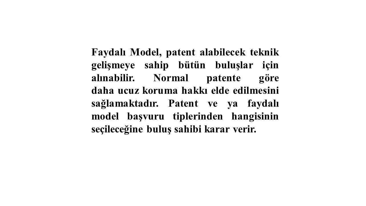 Faydalı Model, patent alabilecek teknik gelişmeye sahip bütün buluşlar için alınabilir. Normal patente göre daha ucuz koruma hakkı elde edilmesini sağ