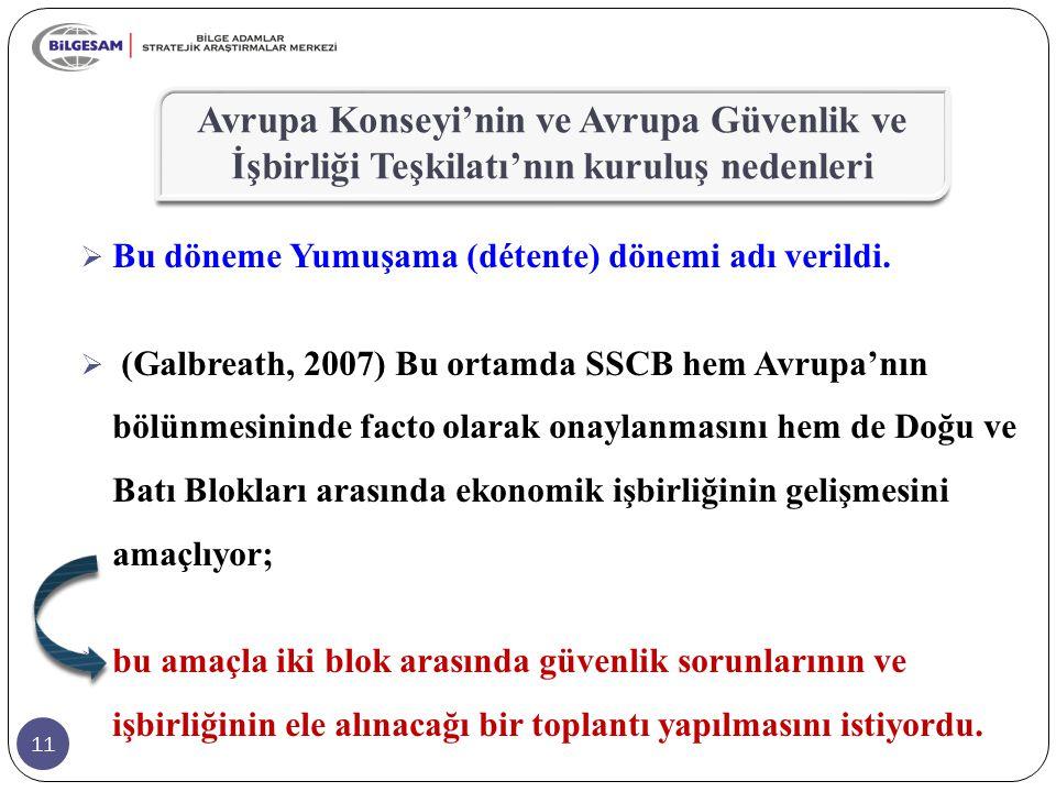 11  Bu döneme Yumuşama (détente) dönemi adı verildi.  (Galbreath, 2007) Bu ortamda SSCB hem Avrupa'nın bölünmesininde facto olarak onaylanmasını hem
