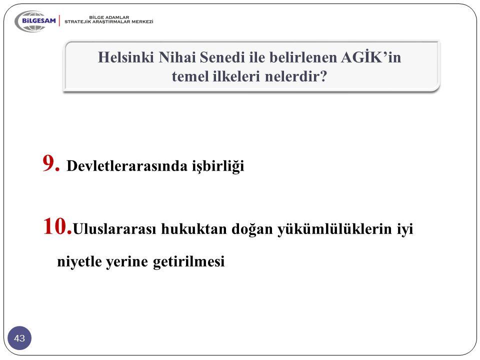 43 9. Devletlerarasında işbirliği 10. Uluslararası hukuktan doğan yükümlülüklerin iyi niyetle yerine getirilmesi Helsinki Nihai Senedi ile belirlenen