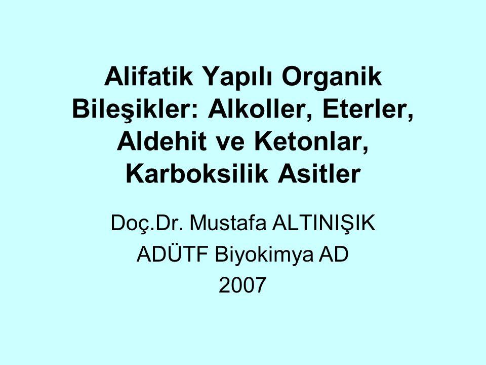 Alifatik Yapılı Organik Bileşikler: Alkoller, Eterler, Aldehit ve Ketonlar, Karboksilik Asitler Doç.Dr. Mustafa ALTINIŞIK ADÜTF Biyokimya AD 2007