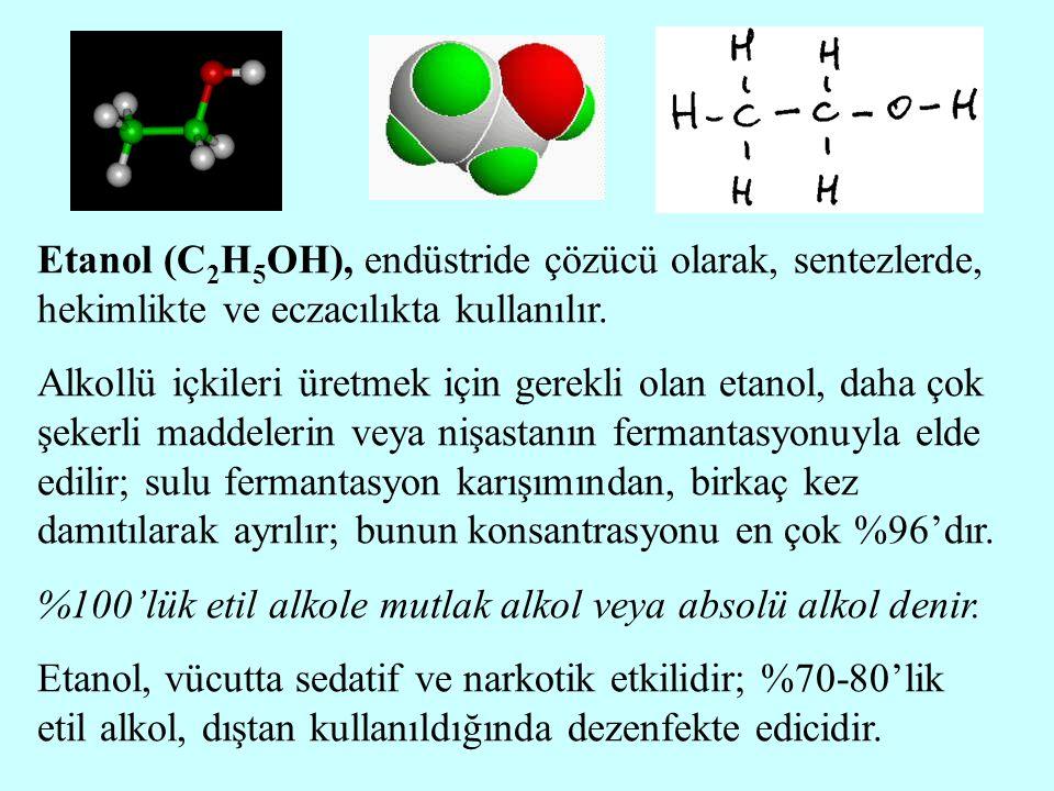 Etanol (C 2 H 5 OH), endüstride çözücü olarak, sentezlerde, hekimlikte ve eczacılıkta kullanılır. Alkollü içkileri üretmek için gerekli olan etanol, d