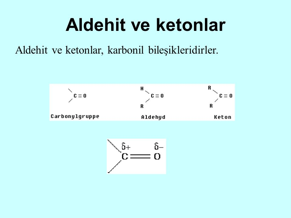 Aldehit ve ketonlar Aldehit ve ketonlar, karbonil bileşikleridirler.