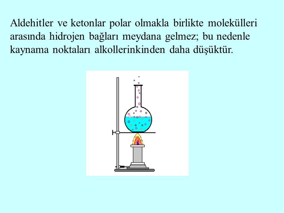 Aldehitler ve ketonlar polar olmakla birlikte molekülleri arasında hidrojen bağları meydana gelmez; bu nedenle kaynama noktaları alkollerinkinden daha