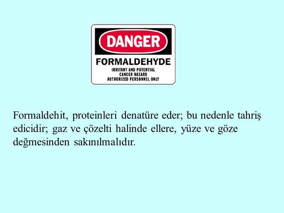 Formaldehit, proteinleri denatüre eder; bu nedenle tahriş edicidir; gaz ve çözelti halinde ellere, yüze ve göze değmesinden sakınılmalıdır.