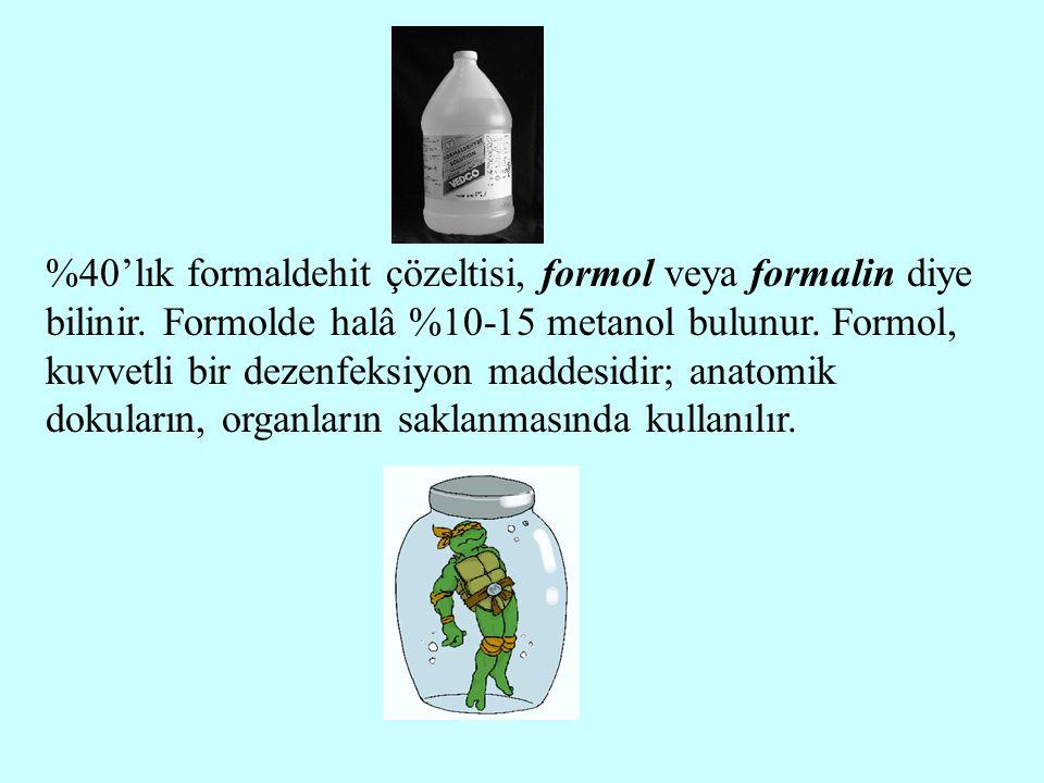 %40'lık formaldehit çözeltisi, formol veya formalin diye bilinir. Formolde halâ %10-15 metanol bulunur. Formol, kuvvetli bir dezenfeksiyon maddesidir;