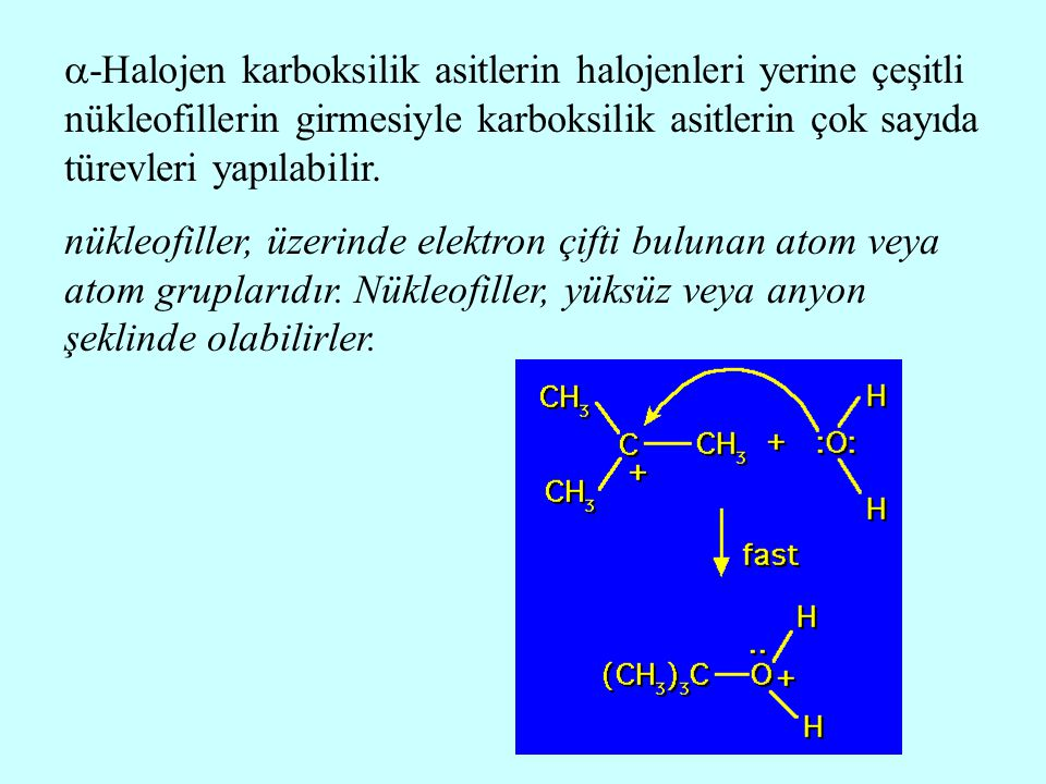  -Halojen karboksilik asitlerin halojenleri yerine çeşitli nükleofillerin girmesiyle karboksilik asitlerin çok sayıda türevleri yapılabilir. nükleofi