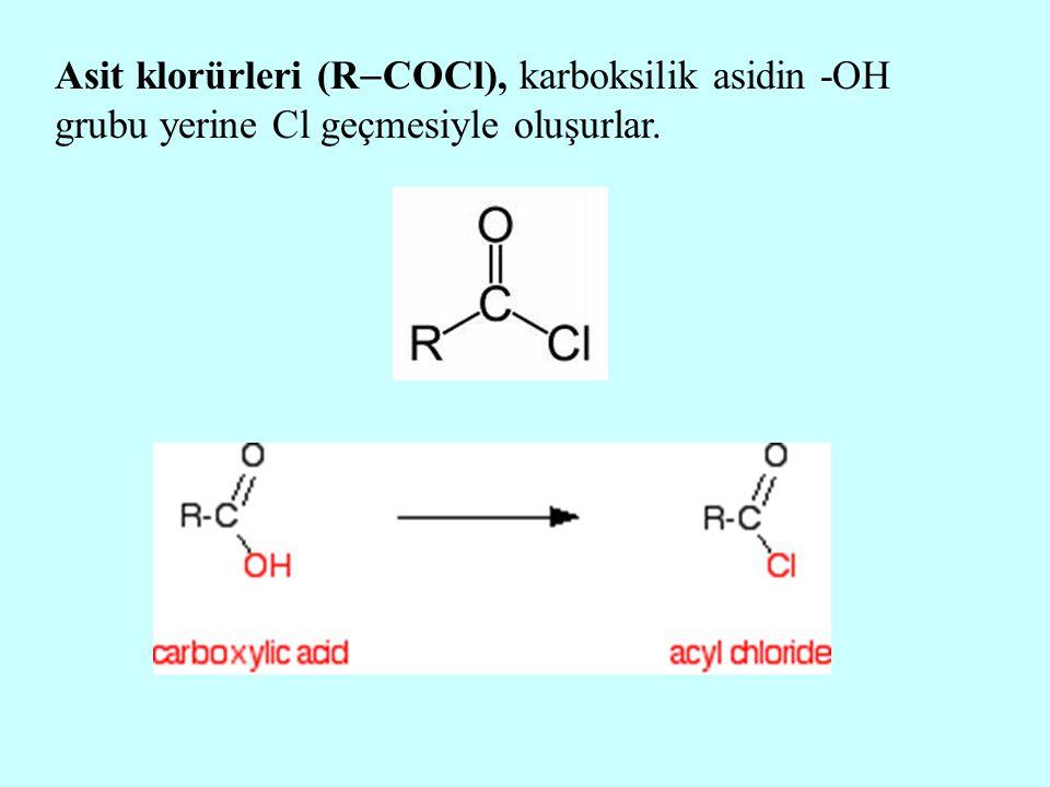 Asit klorürleri (R  COCl), karboksilik asidin -OH grubu yerine Cl geçmesiyle oluşurlar.