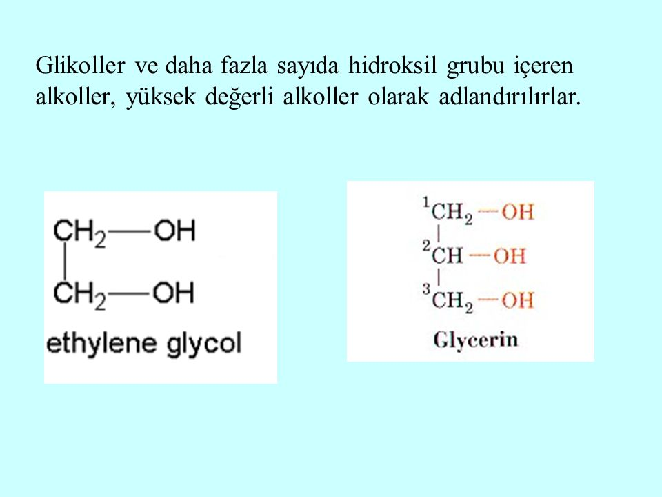 Glikoller ve daha fazla sayıda hidroksil grubu içeren alkoller, yüksek değerli alkoller olarak adlandırılırlar.