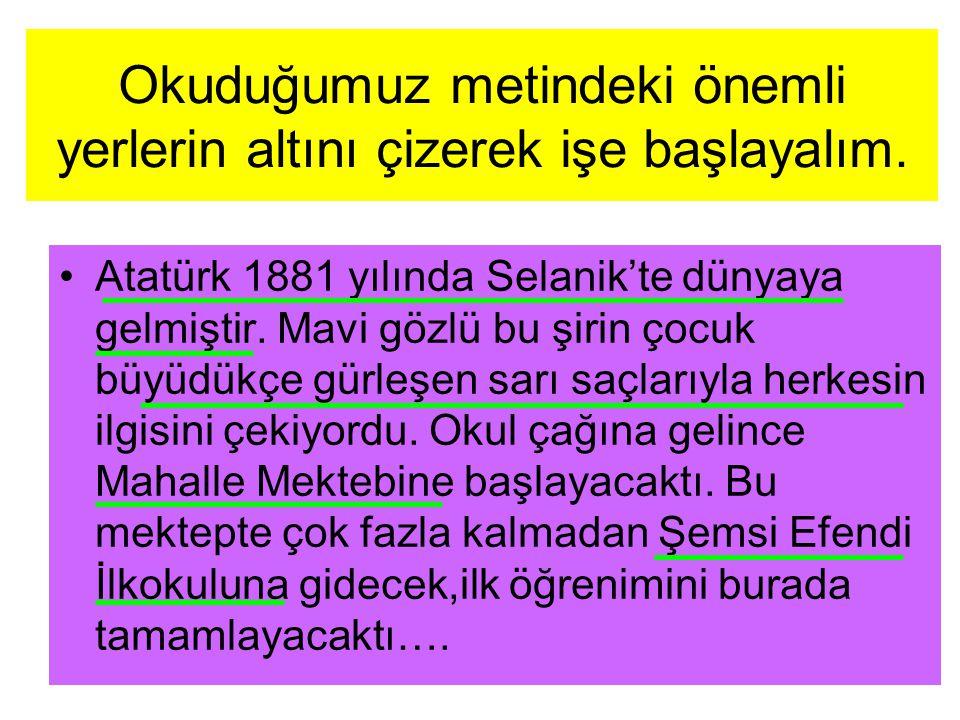 Gereksiz bilgiyi tespit ederek çıkarınız.Atatürk 1881 yılında Selanik'te dünyaya gelmiştir.