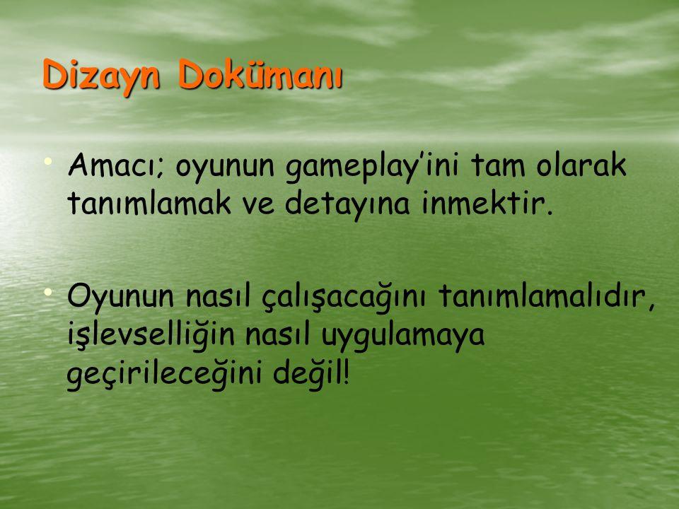 Dizayn Dokümanı Amacı; oyunun gameplay'ini tam olarak tanımlamak ve detayına inmektir.