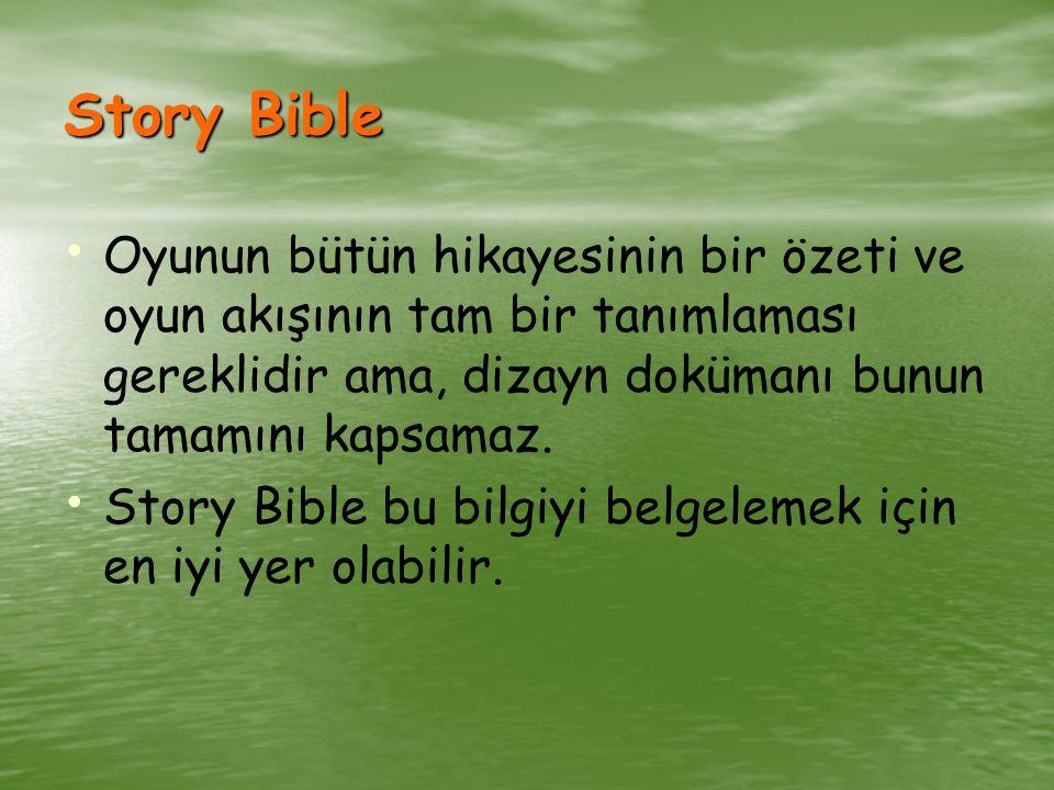 Story Bible Oyunun bütün hikayesinin bir özeti ve oyun akışının tam bir tanımlaması gereklidir ama, dizayn dokümanı bunun tamamını kapsamaz.