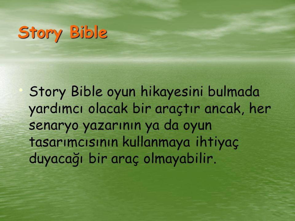 Story Bible Story Bible oyun hikayesini bulmada yardımcı olacak bir araçtır ancak, her senaryo yazarının ya da oyun tasarımcısının kullanmaya ihtiyaç duyacağı bir araç olmayabilir.