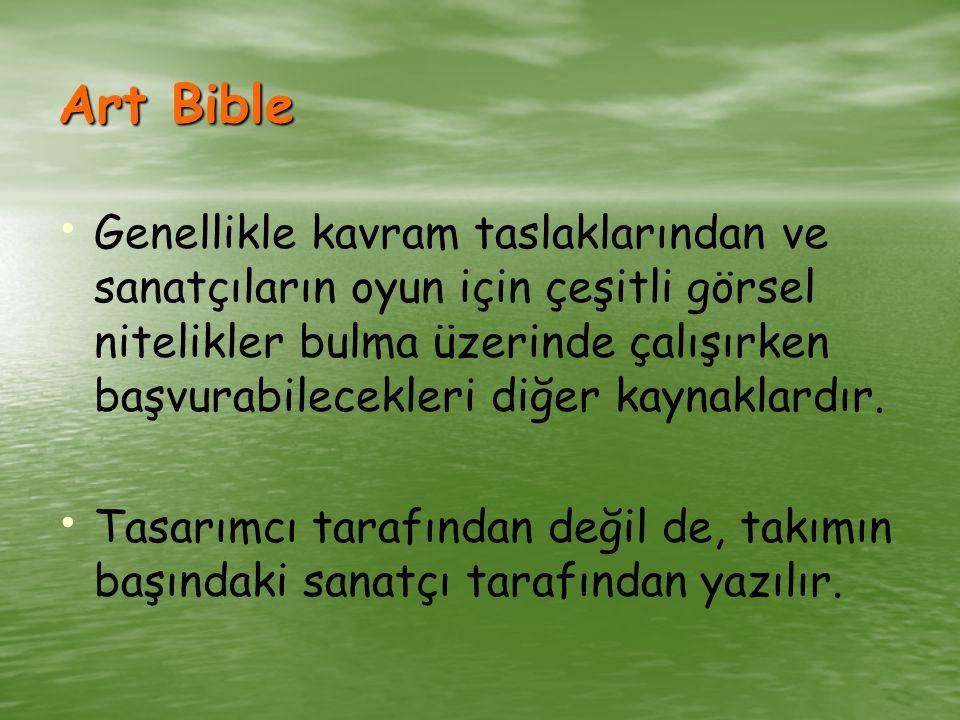 Art Bible Genellikle kavram taslaklarından ve sanatçıların oyun için çeşitli görsel nitelikler bulma üzerinde çalışırken başvurabilecekleri diğer kaynaklardır.