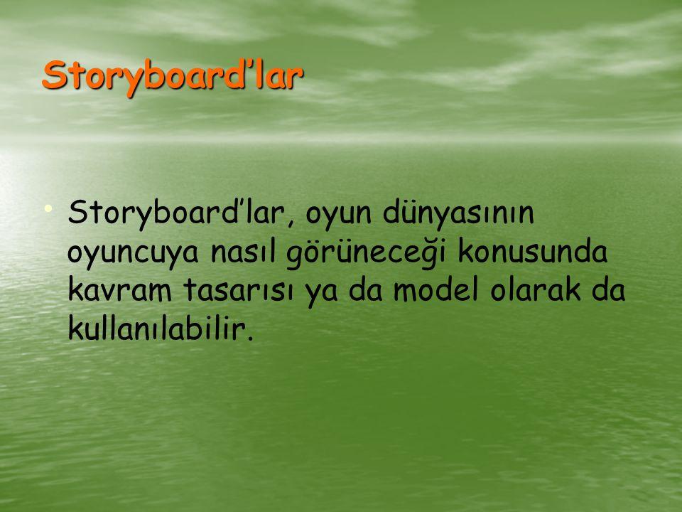 Storyboard'lar Storyboard'lar, oyun dünyasının oyuncuya nasıl görüneceği konusunda kavram tasarısı ya da model olarak da kullanılabilir.