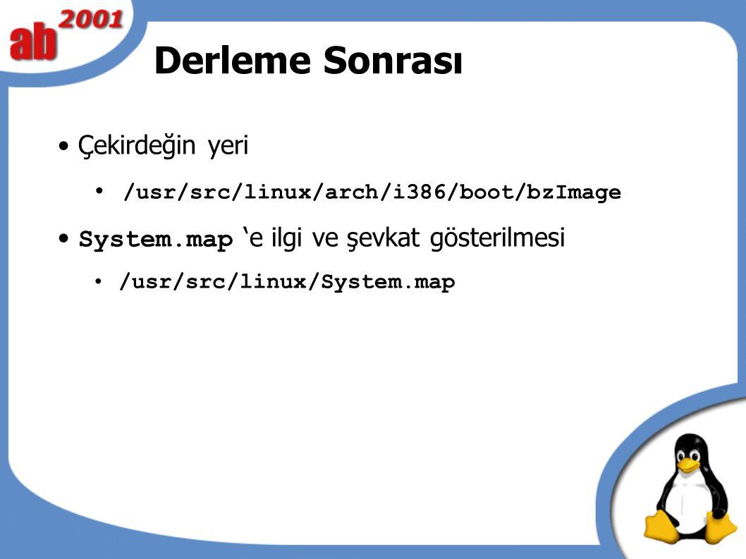 Derleme Sonrası Çekirdeğin yeri /usr/src/linux/arch/i386/boot/bzImage System.map 'e ilgi ve şevkat gösterilmesi /usr/src/linux/System.map