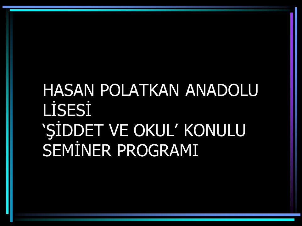 HASAN POLATKAN ANADOLU LİSESİ 'ŞİDDET VE OKUL' KONULU SEMİNER PROGRAMI