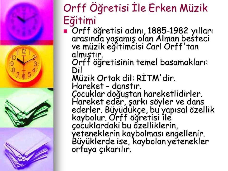 Orff Öğretisi İle Erken Müzik Eğitimi Orff öğretisi adını, 1885-1982 yılları arasında yaşamış olan Alman besteci ve müzik eğitimcisi Carl Orff'tan alm