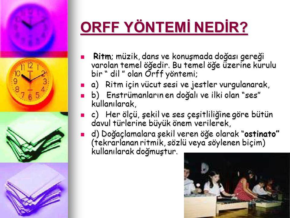 """ORFF YÖNTEMİ NEDİR? Ritm; müzik, dans ve konuşmada doğası gereği varolan temel öğedir. Bu temel öğe üzerine kurulu bir """" dil """" olan Orff yöntemi; Ritm"""
