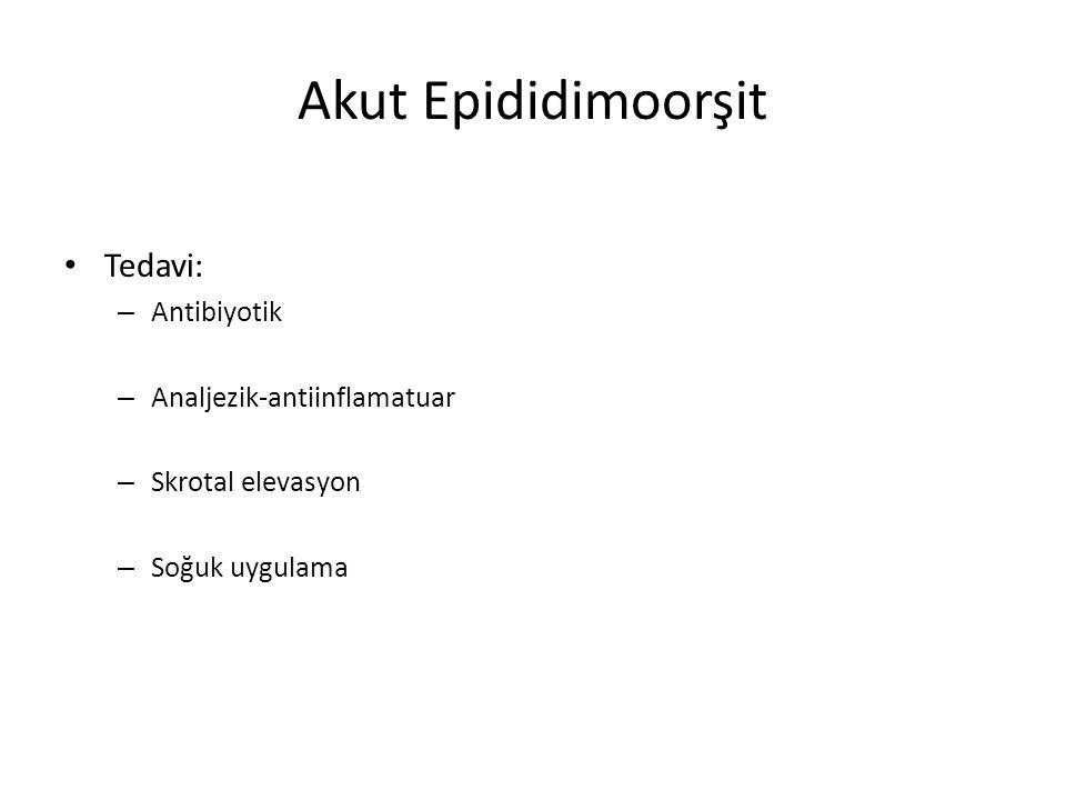 Akut Epididimoorşit Tedavi: – Antibiyotik – Analjezik-antiinflamatuar – Skrotal elevasyon – Soğuk uygulama