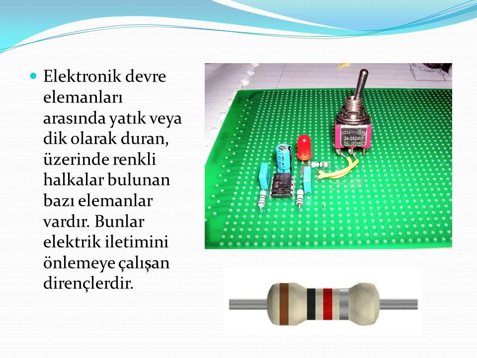 Elektronik devre elemanları arasında yatık veya dik olarak duran, üzerinde renkli halkalar bulunan bazı elemanlar vardır. Bunlar elektrik iletimini ön