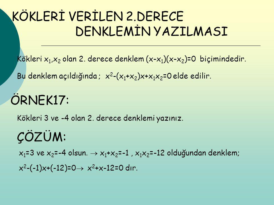 KÖKLERİ VERİLEN 2.DERECE DENKLEMİN YAZILMASI Kökleri x 1,x 2 olan 2. derece denklem (x-x 1 )(x-x 2 )=0 biçimindedir. Bu denklem açıldığında ; x 2 -(x