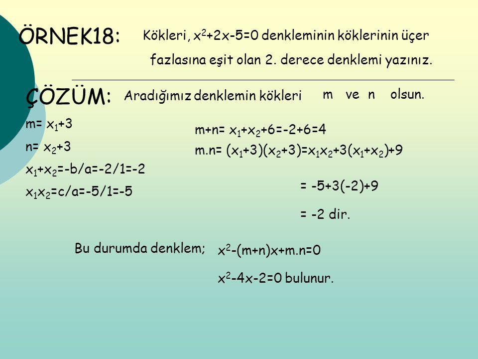Kökleri, x 2 +2x-5=0 denkleminin köklerinin üçer ÖRNEK18: fazlasına eşit olan 2. derece denklemi yazınız. ÇÖZÜM: Aradığımız denklemin kökleri mvenolsu