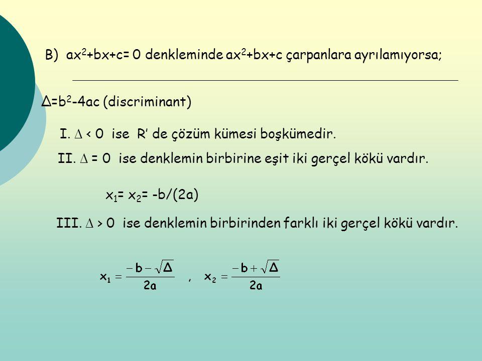 B) ax 2 +bx+c= 0 denkleminde ax 2 +bx+c çarpanlara ayrılamıyorsa; ∆=b 2 -4ac (discriminant) I. ∆ < 0 ise R' de çözüm kümesi boşkümedir. II. ∆ = 0 ise