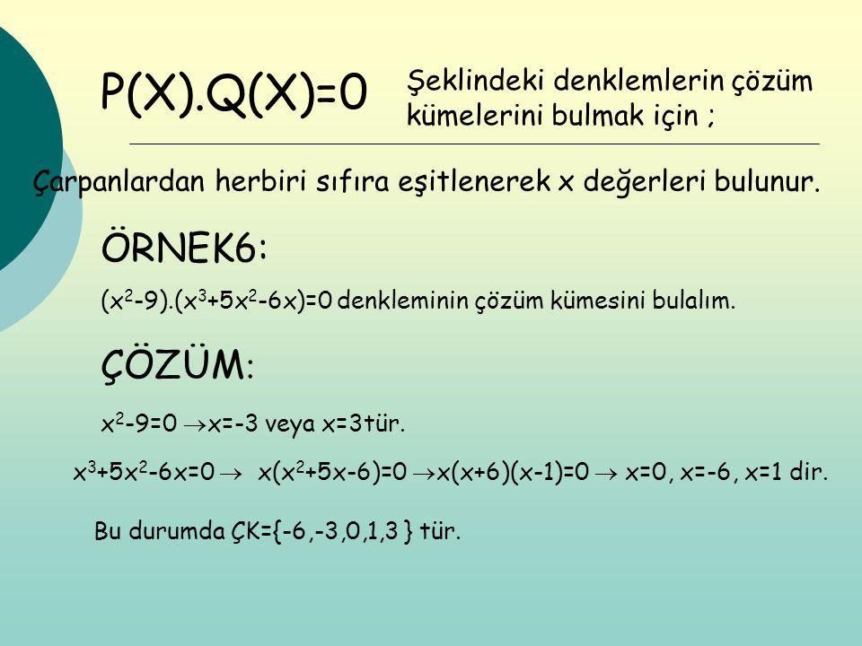 P(X).Q(X)=0 (x 2 -9).(x 3 +5x 2 -6x)=0 denkleminin çözüm kümesini bulalım. Şeklindeki denklemlerin çözüm kümelerini bulmak için ; Çarpanlardan herbiri