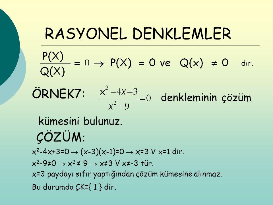 RASYONEL DENKLEMLER kümesini bulunuz. dır. ÖRNEK7: denkleminin çözüm ÇÖZÜM : x 2 -4x+3=0  (x-3)(x-1)=0  x=3 V x=1 dir. x 2 -9≠0  x 2 ≠ 9  x≠3 V x≠
