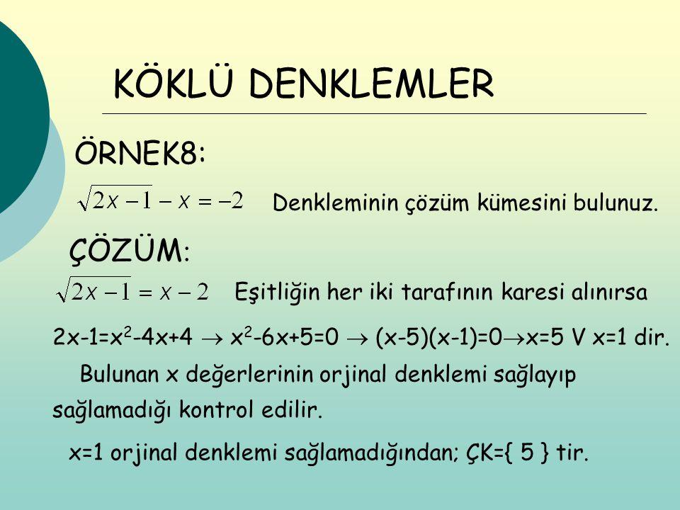 Denkleminin çözüm kümesini bulunuz. 2x-1=x 2 -4x+4  x 2 -6x+5=0  (x-5)(x-1)=0  x=5 V x=1 dir. x=1 orjinal denklemi sağlamadığından; ÇK={ 5 } tir. K