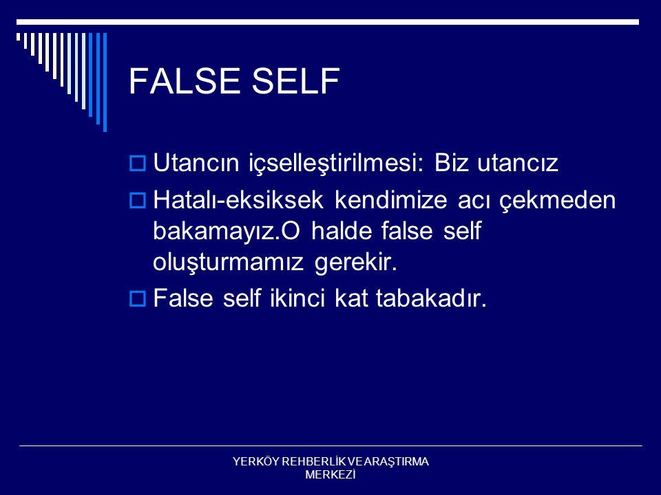 FALSE SELF  Utancın içselleştirilmesi: Biz utancız  Hatalı-eksiksek kendimize acı çekmeden bakamayız.O halde false self oluşturmamız gerekir.