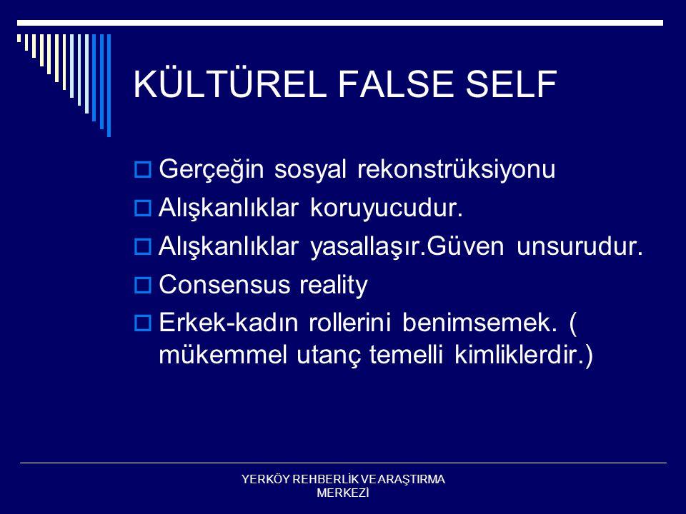 KÜLTÜREL FALSE SELF  Gerçeğin sosyal rekonstrüksiyonu  Alışkanlıklar koruyucudur.