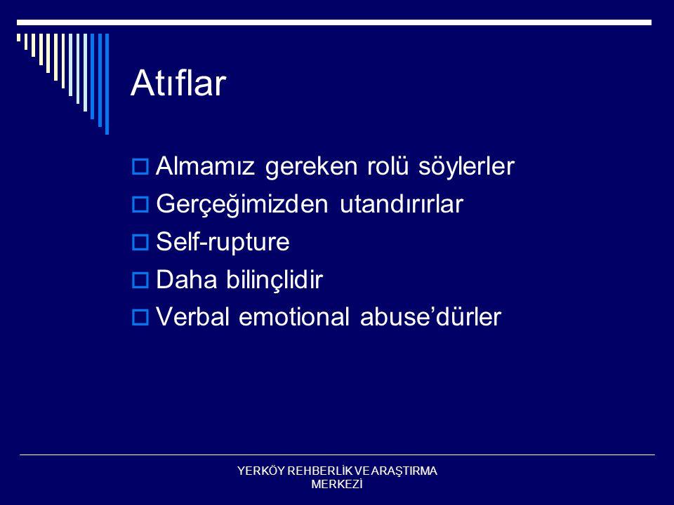 Atıflar  Almamız gereken rolü söylerler  Gerçeğimizden utandırırlar  Self-rupture  Daha bilinçlidir  Verbal emotional abuse'dürler YERKÖY REHBERLİK VE ARAŞTIRMA MERKEZİ