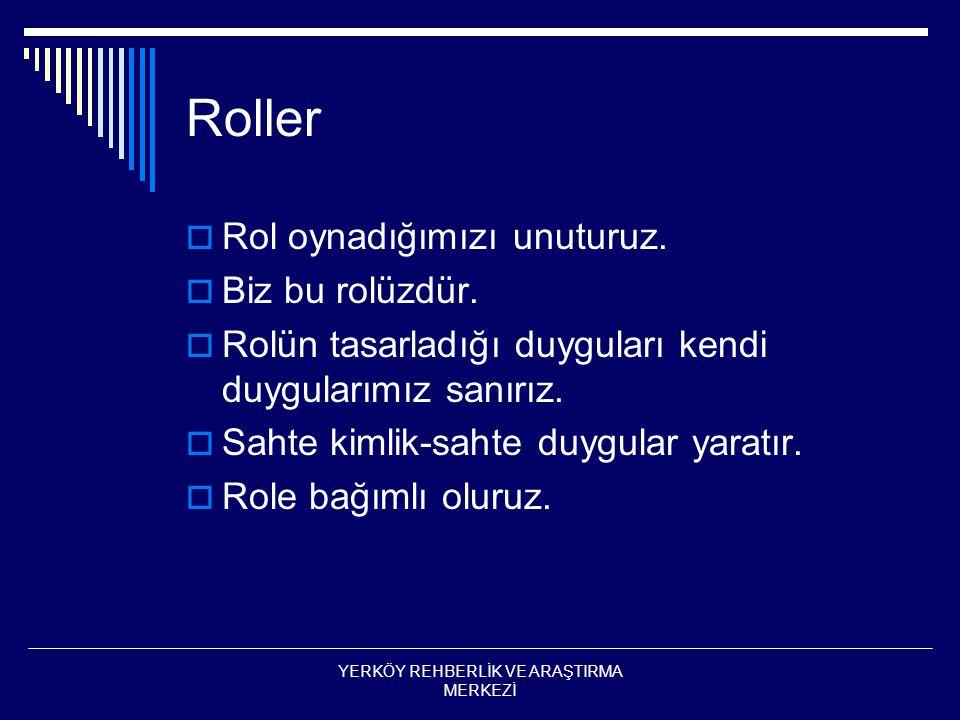 Roller  Rol oynadığımızı unuturuz. Biz bu rolüzdür.