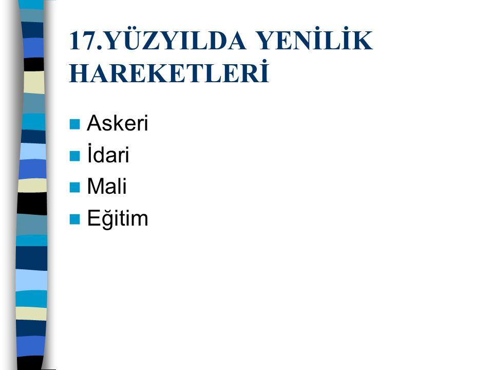 17.YÜZYILDA YENİLİK HAREKETLERİ Osmanlı devlet teşkilatı askeri temeller üzerine kurulmuştur.