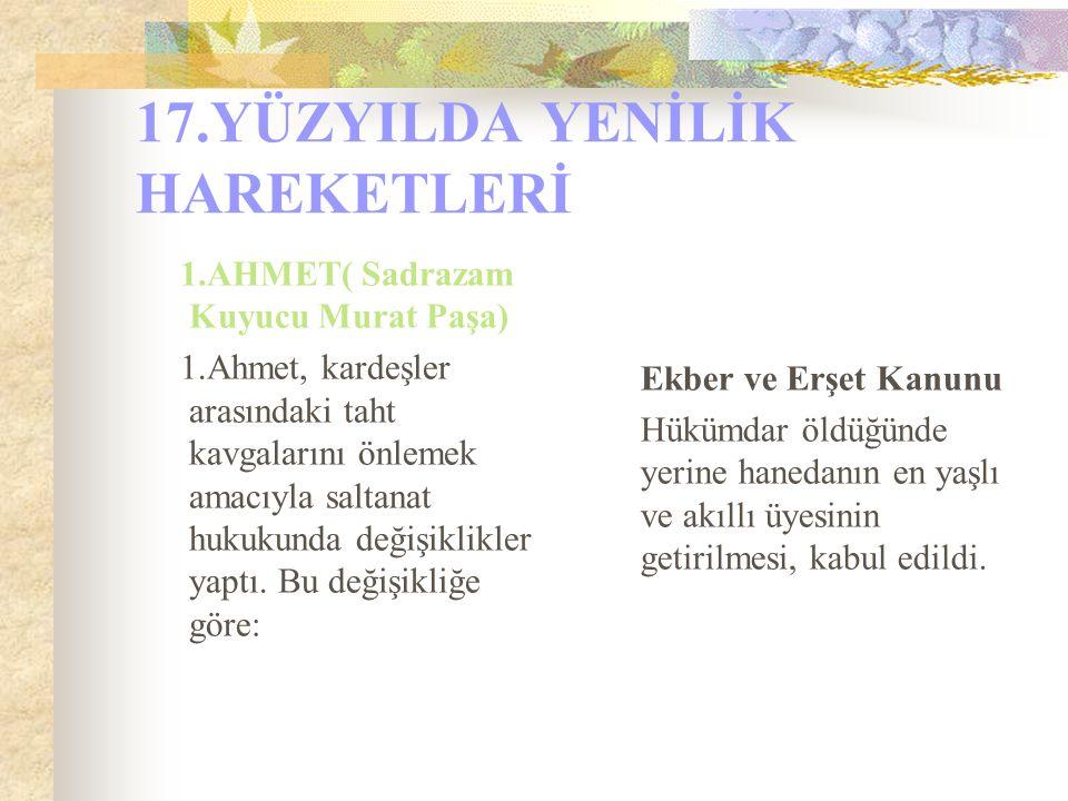 17.YÜZYILDA YENİLİK HAREKETLERİ 1.AHMET( Sadrazam Kuyucu Murat Paşa) 1.Ahmet, kardeşler arasındaki taht kavgalarını önlemek amacıyla saltanat hukukund