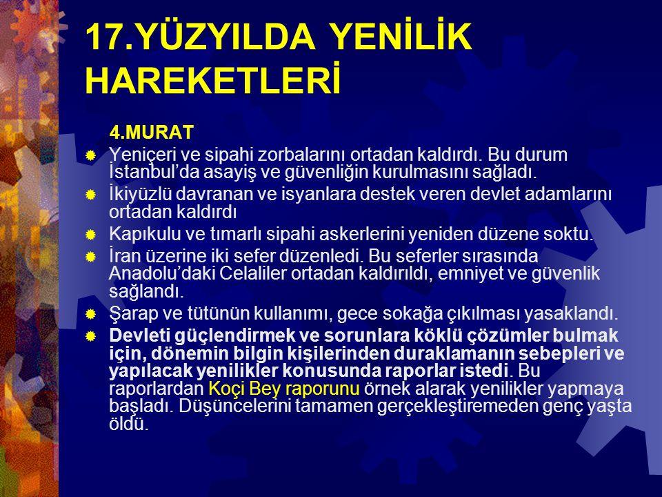 17.YÜZYILDA YENİLİK HAREKETLERİ 4.MURAT  Yeniçeri ve sipahi zorbalarını ortadan kaldırdı. Bu durum İstanbul'da asayiş ve güvenliğin kurulmasını sağla