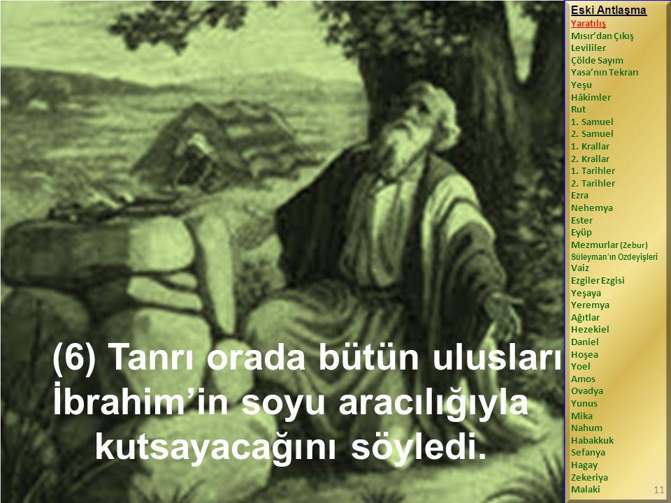 (6) Tanrı orada bütün ulusları İbrahim'in soyu aracılığıyla kutsayacağını söyledi.