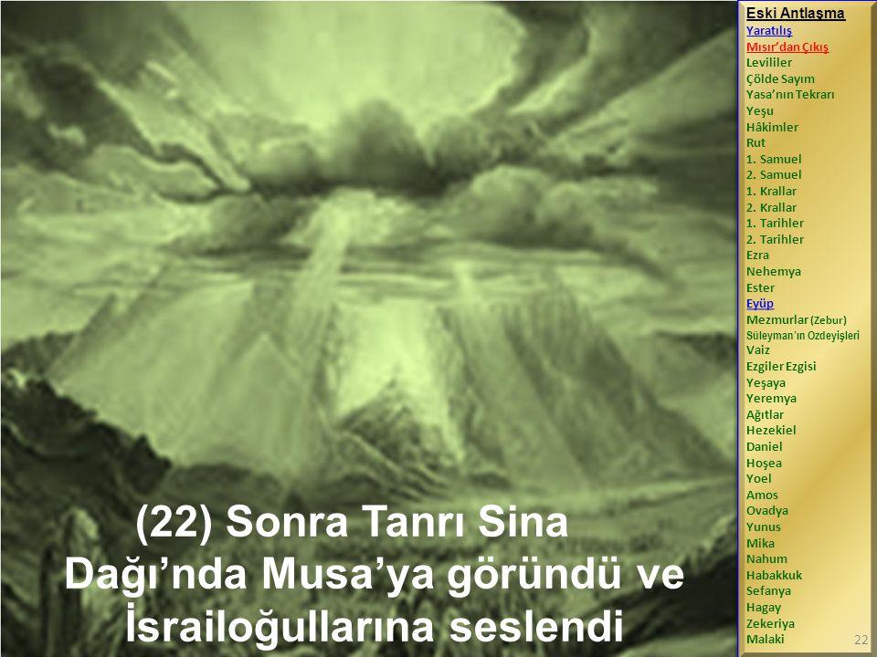 (22) Sonra Tanrı Sina Dağı'nda Musa'ya göründü ve İsrailoğullarına seslendi Eski Antlaşma Yaratılış Mısır'dan Çıkış Levililer Çölde Sayım Yasa'nın Tekrarı Yeşu Hâkimler Rut 1.