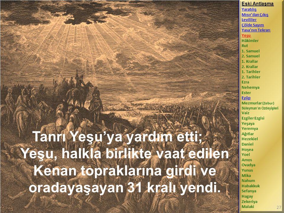Tanrı Yeşu'ya yardım etti; Yeşu, halkla birlikte vaat edilen Kenan topraklarına girdi ve oradayaşayan 31 kralı yendi.