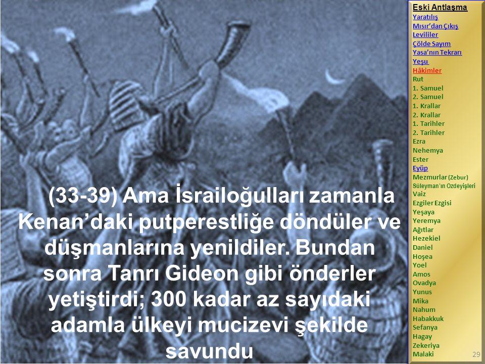 (33-39) Ama İsrailoğulları zamanla Kenan'daki putperestliğe döndüler ve düşmanlarına yenildiler.