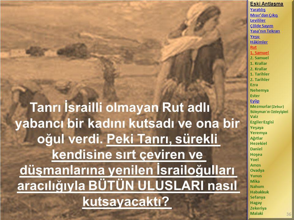 Tanrı İsrailli olmayan Rut adlı yabancı bir kadını kutsadı ve ona bir oğul verdi.