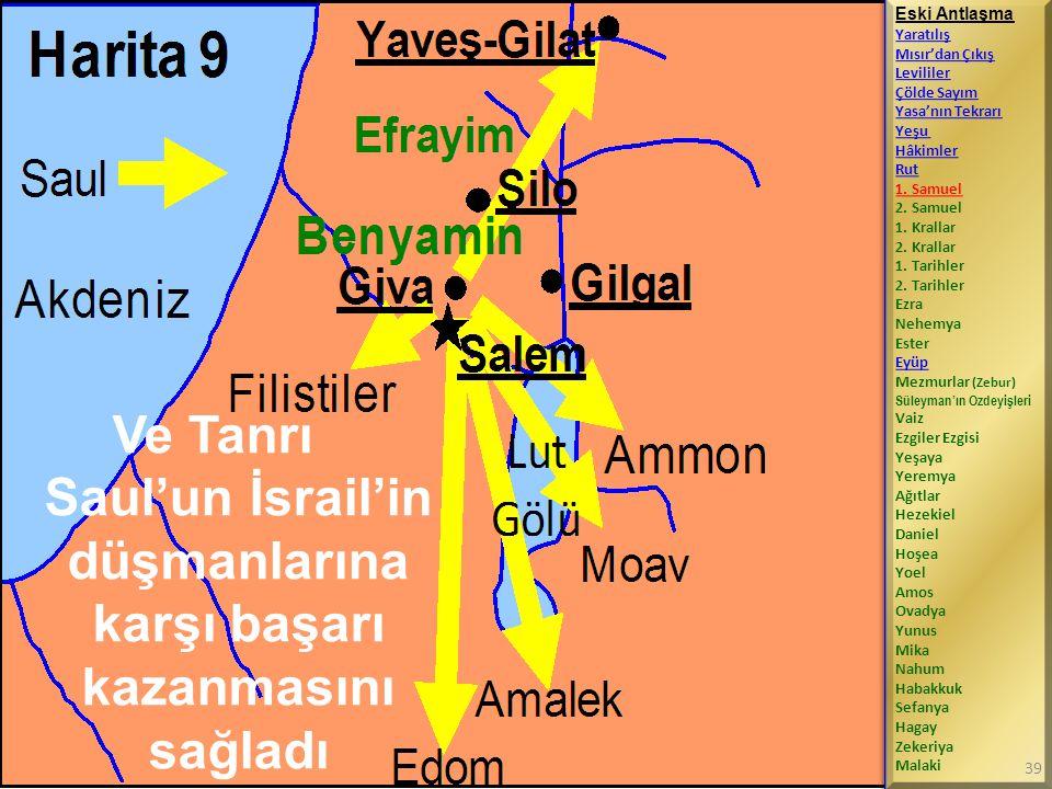 Ve Tanrı Saul'un İsrail'in düşmanlarına karşı başarı kazanmasını sağladı Eski Antlaşma Yaratılış Mısır'dan Çıkış Levililer Çölde Sayım Yasa'nın Tekrarı Yeşu Hâkimler Rut 1.