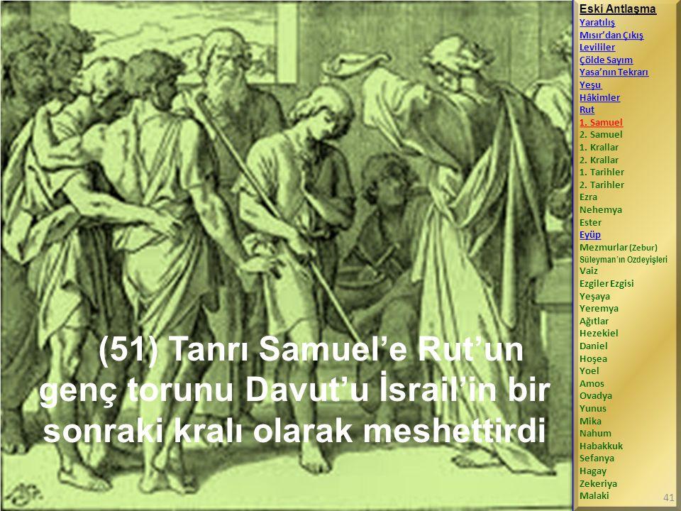 (51) Tanrı Samuel'e Rut'un genç torunu Davut'u İsrail'in bir sonraki kralı olarak meshettirdi Eski Antlaşma Yaratılış Mısır'dan Çıkış Levililer Çölde Sayım Yasa'nın Tekrarı Yeşu Hâkimler Rut 1.